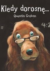 Okładka książki Kiedy dorosnę Quentin Gréban