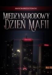 Okładka książki Międzynarodowy Dzień Mafii Marcin Brzostowski
