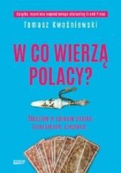 Okładka książki W co wierzą Polacy? Śledztwo w sprawie wróżek, jasnowidzów, szeptuch... Tomasz Kwaśniewski