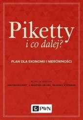 Okładka książki Piketty i co dalej? Plan dla ekonomii i nierówności Heather Boushey,J. Bradford DeLong,Marshall Steinbaum