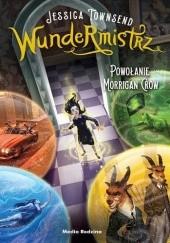 Okładka książki Wundermistrz. Powołanie Morrigan Crow Jessica Townsend
