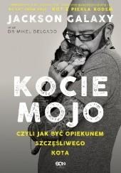 Okładka książki Kocie mojo, czyli jak być opiekunem szczęśliwego kota Jackson Galaxy,Mikel  Maria Delgado