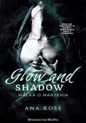 Okładka książki Glow and Shadow. Walka o marzenia Ana Rose