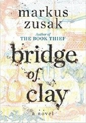 Okładka książki Bridge of Clay Markus Zusak