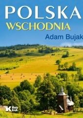 Okładka książki Polska Wschodnia Adam Bujak