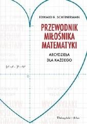 Okładka książki Przewodnik miłośnika matematyki. Arcydzieła dla każdego Edward R. Scheinerman