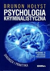 Okładka książki Psychologia kryminalistyczna. Diagnoza i praktyka, wydanie 4 poprawione i rozszerzone. Brunon Hołyst