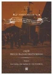 Okładka książki Co dzień świeży pieniądz czyli dzieje bazaru Różyckiego. Za cara, za sancji i za Niemca Marek Miller