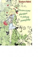 Okładka książki Dziewczyna pląsająca w jednym pantofelku Krystyna Habrat