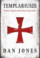 Okładka książki Templariusze. Rozkwit i upadek zakonu świętych wojowników Dan Jones