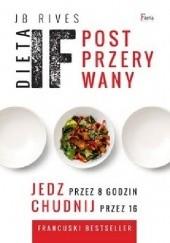 Okładka książki Dieta IF. Post przerywany Jedz przez 8 godzin, chudnij przez 16 J.B. Rives