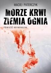 Okładka książki Morze krwi, ziemia ognia Maciej Paterczyk