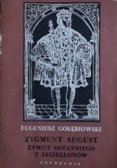 Okładka książki Zygmunt August żywot ostatniego z Jagiellonów Eugeniusz Gołębiowski