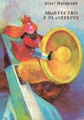 Okładka książki Miasteczko z plasteliny Józef Ratajczak