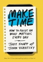 Okładka książki Make time. How to focus on what matters every day