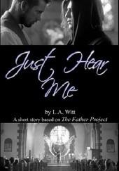 Okładka książki Just Hear Me L.A. Witt