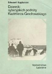 Okładka książki Dzienniki syberyjskich podróży Kazimierza Grochowskiego Edward Kajdański
