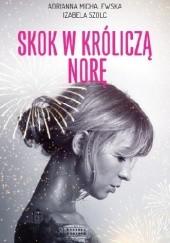 Okładka książki Skok w króliczą norę Izabela Szolc,Adrianna Michalewska