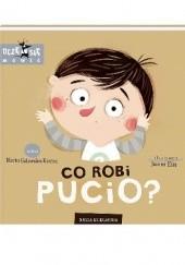 Okładka książki Co robi Pucio? Marta Galewska-Kustra,Joanna Kłos