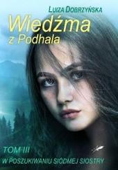 Okładka książki Wiedźma z Podhala. W poszukiwaniu siódmej siostry. Luiza Dobrzyńska