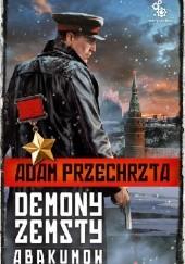 Okładka książki Demony zemsty. Abakumow Adam Przechrzta