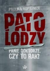 Okładka książki Patolodzy. Panie doktorze, czy to rak? Paulina Łopatniuk
