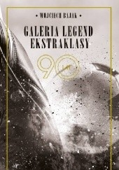 Okładka książki Galeria legend ekstraklasy Wojciech Bajak