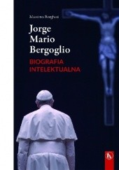 Okładka książki Jorge Mario Bergoglio. Biografia intelektualna. Dialektyka i mistyka Massimo Borghesi
