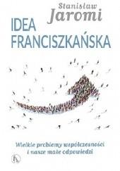 Okładka książki Idea franciszkańska. Wielkie problemy współczesności i nasze małe odpowiedzi Stanisław Jaromi