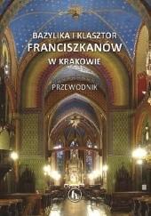 Okładka książki Bazylika i klasztor franciszkanów w Krakowie. Przewodnik praca zbiorowa