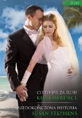 Okładka książki Co to był za ślub!, Niedokończona historia Susan Stephens,Kim Lawrence