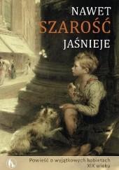Okładka książki Nawet szarość jaśnieje. Powieść o wyjątkowych kobietach XIX wieku. Tom II Zdzisław Józef Kijas