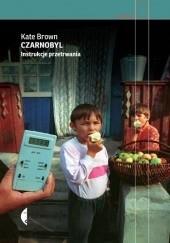 Okładka książki Czarnobyl. Instrukcje przetrwania Kate Brown