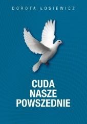 Okładka książki Cuda nasze powszednie Dorota Łosiewicz