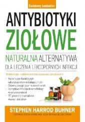Okładka książki Antybiotyki ziołowe. Naturalna alternatywa dla leczenia lekoopornych infekcji Stephen Harrod Buhner