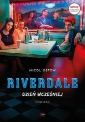Okładka książki Riverdale. Dzień wcześniej Micol Ostow