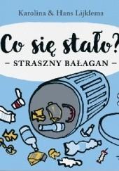 Okładka książki Co się stało? Straszny Bałagan Karolina Lijklema,Hans Lijklema