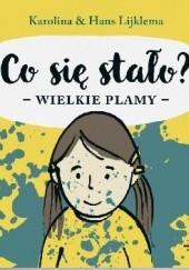 Okładka książki Co się stało? Wielkie plamy Karolina Lijklema,Hans Lijklema