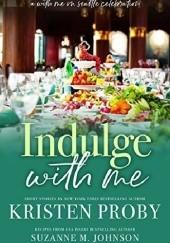 Okładka książki Indulge With Me Kristen Proby