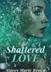 Okładka książki Shattered Love Stacey Marie Brown