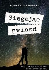 Okładka książki Sięgając gwiazd Tomasz Jurkowski