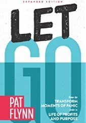 Okładka książki Let Go: Expanded Edition: How to Transform Moments of Panic into a Life of Profits and Purpose Pat Flynn