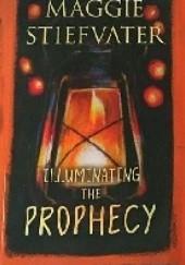 Okładka książki Illuminating the Prophecy Maggie Stiefvater