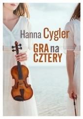 Okładka książki Gra na cztery Hanna Cygler