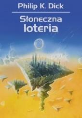 Okładka książki Słoneczna loteria Philip K. Dick