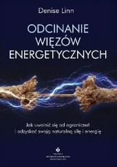Okładka książki Odcinanie więzów energetycznych. Jak uwolnić się od ograniczeń i odzyskać swoją naturalną siłę i energię Denise Linn