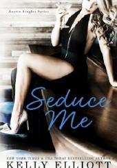 Okładka książki Seduce Me Kelly Elliott