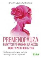 Okładka książki Premenopauza – praktyczny poradnik dla każdej kobiety po 35 roku życia. Najlepsze naturalne metody na złagodzenie objawów Gittleman Ann Louise