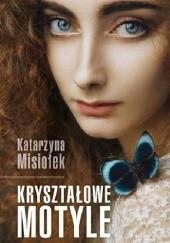 Okładka książki Kryształowe motyle Katarzyna Misiołek