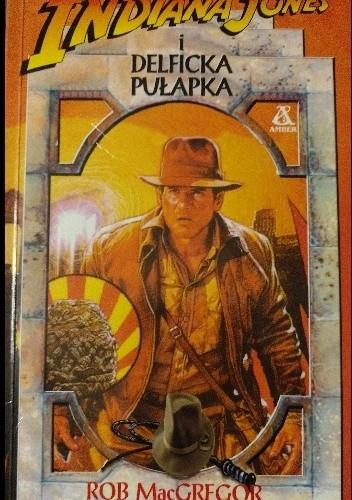 Okładka książki Indiana Jones i delficka pułapka Rob MacGregor